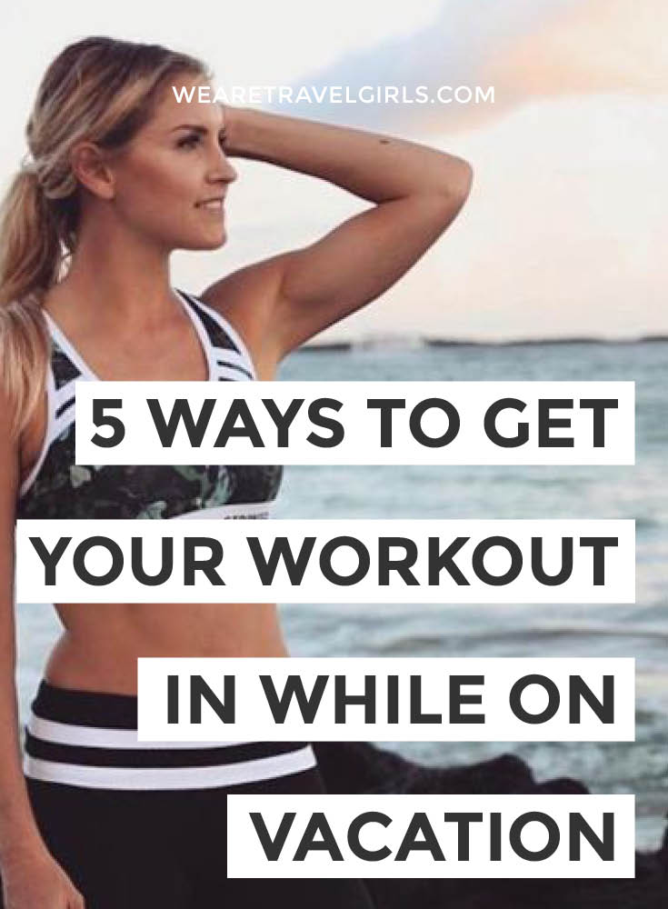 5 WAYS TO GET YOUR WORKOUT WHILST ON VACATION