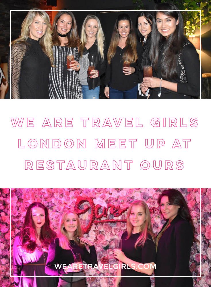 WE ARE TRAVEL GIRLS LONDON MEET-UP AT RESTAURANT OURS