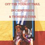 Off The Trail In Cienfuegos and Trinidad, Cuba