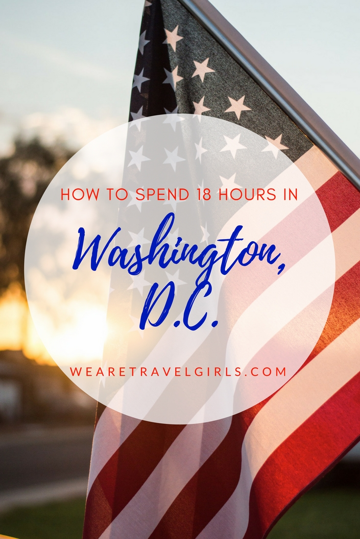 How to Spend 18 Hours in Washington, D.C.