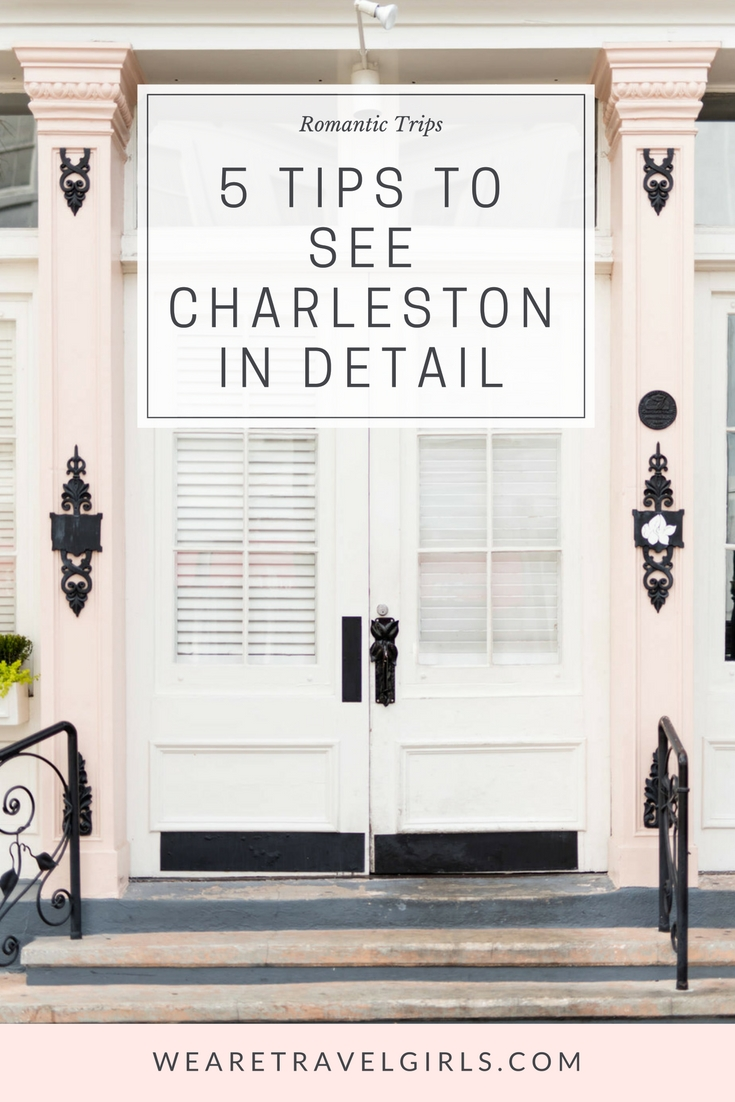 5 TIPS TO SEE CHARLESTON IN DETAIL