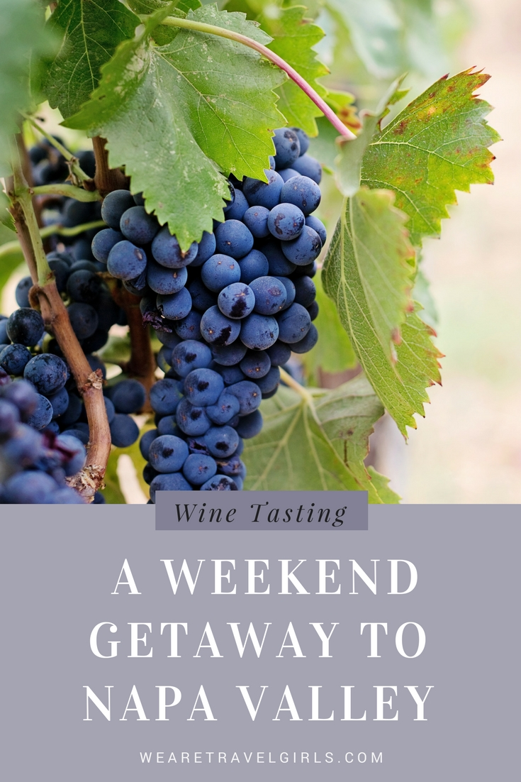WINE TASTING GUIDE: A WEEKEND GETAWAY TO NAPA VALLEY
