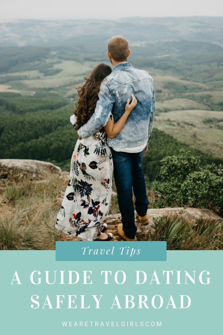 A GUIDE TO DATING SAFELY ABROAD