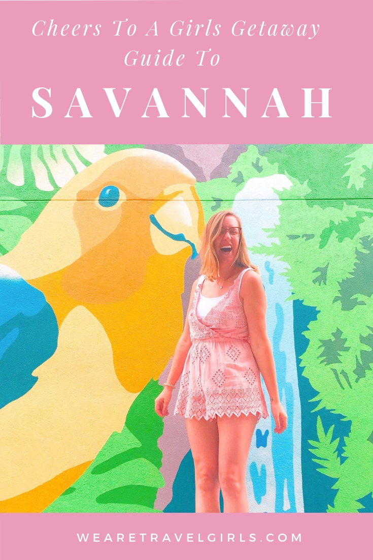 Cheers To A Girls Getaway Guide To Savannah
