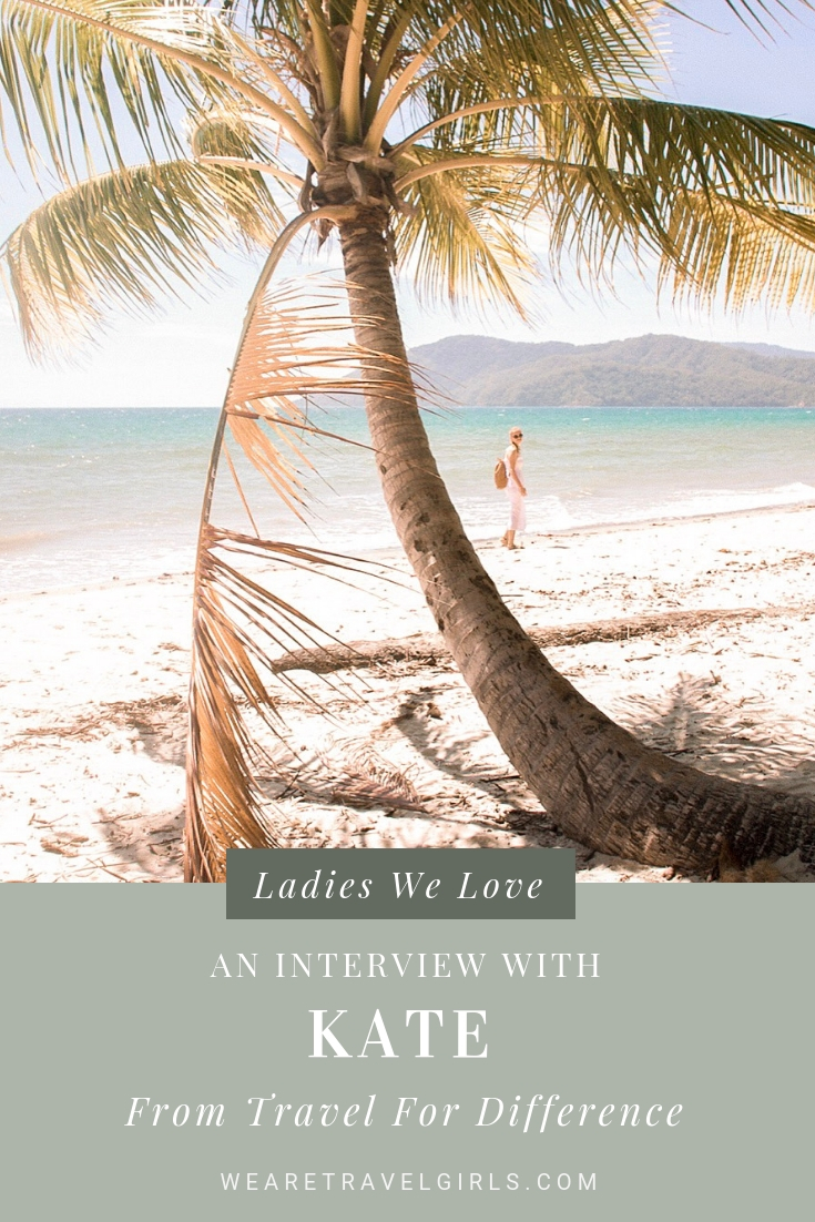 Ladies We Love Interview - Kate from Travel For Difference