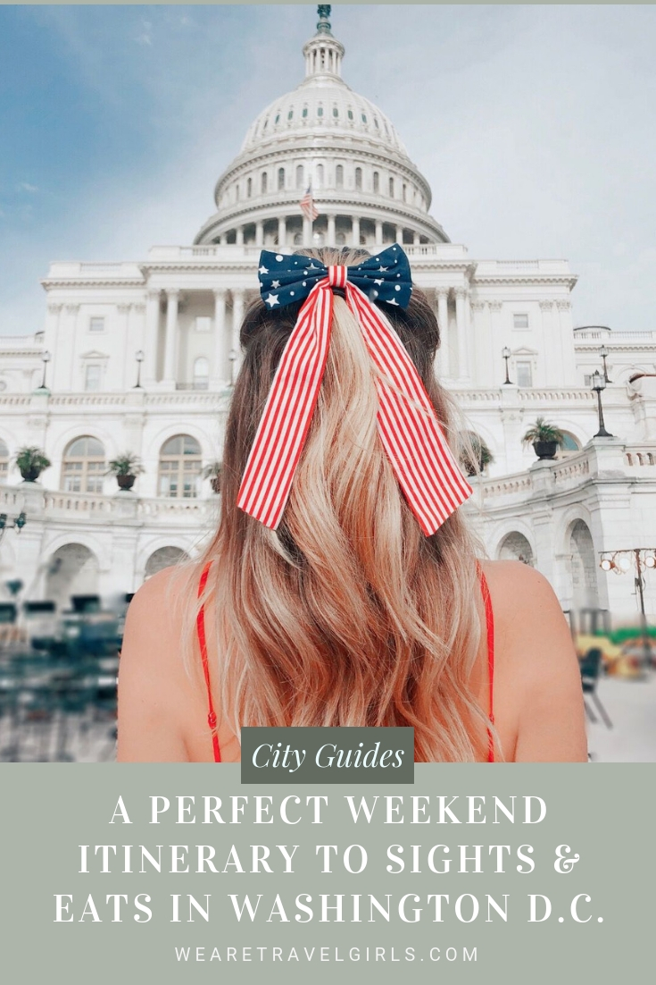 A Perfect Weekend Itinerary to Sights & Eats In Washington D.C.