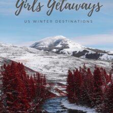 Top 12 US Girls Getaways Winter Destinations